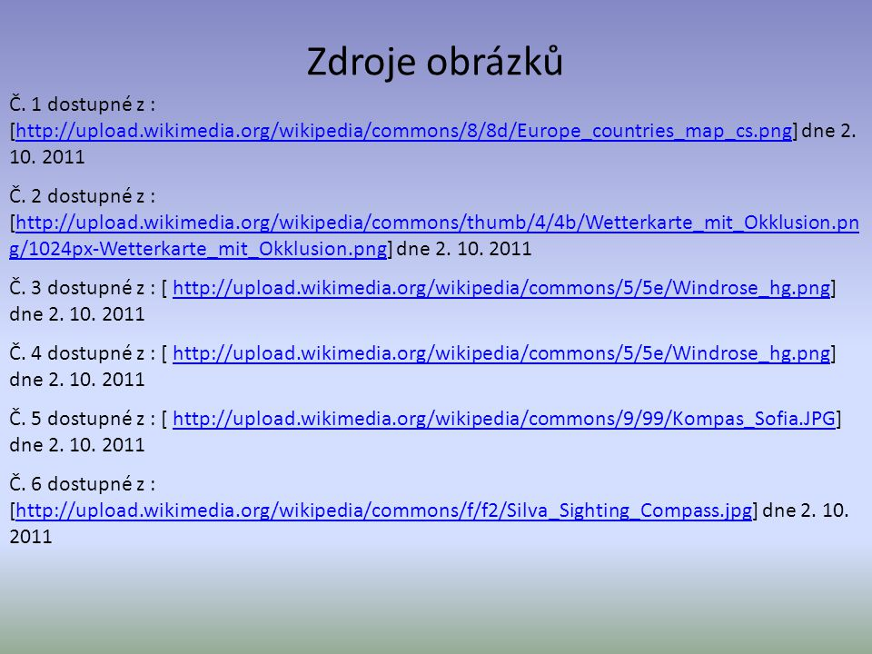 Zdroje obrázků Č. 1 dostupné z : [http://upload.wikimedia.org/wikipedia/commons/8/8d/Europe_countries_map_cs.png] dne 2. 10. 2011.